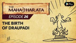 EP 27 - Mahabharata  - The Birth Of Draupadi