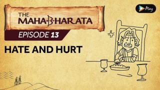 EP 14 - Mahabharata  - Hate And Hurt