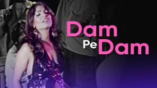 Dam Pe Dam