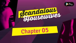 EP 05 - Scandalous Housewives - Chapter 05