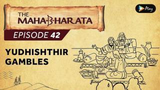 EP 43 - Mahabharata  - Yudhishthir Gambles