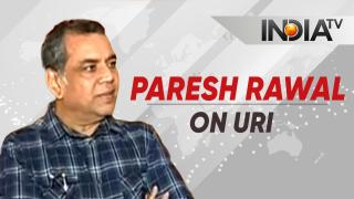 Interview with Paresh Rawal as he reveals details about Uri