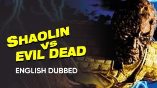 Shaolin Vs Evil Dead (English Dubbed)