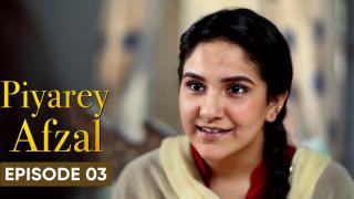 Piyarey Afzal Episode 3
