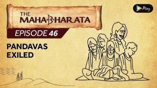 EP 47 - Mahabharata  - Pandavas Exiled