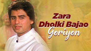 Zara Dholki Bajao Goriyon