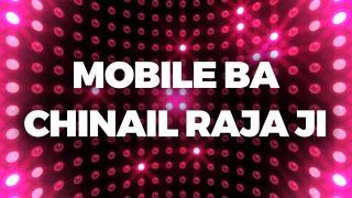 Mobile Ba Chinail Raja Ji