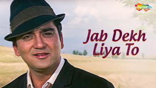 Jab Dekh Liya To