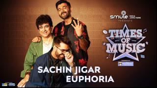 Euphoria & Sachin Jigar
