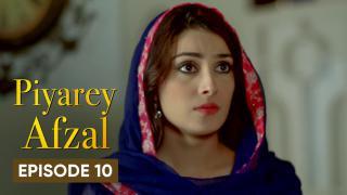 Piyarey Afzal Episode 10