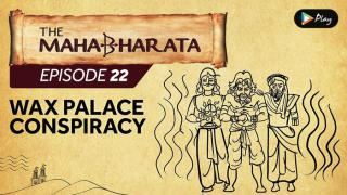 EP 23 - Mahabharata  - Wax Palace Conspiracy