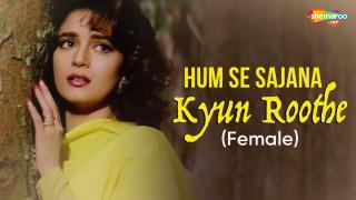 Hum Se Sajana Kyun Roothe (Female)