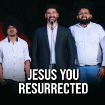 Jesus You Resurrected